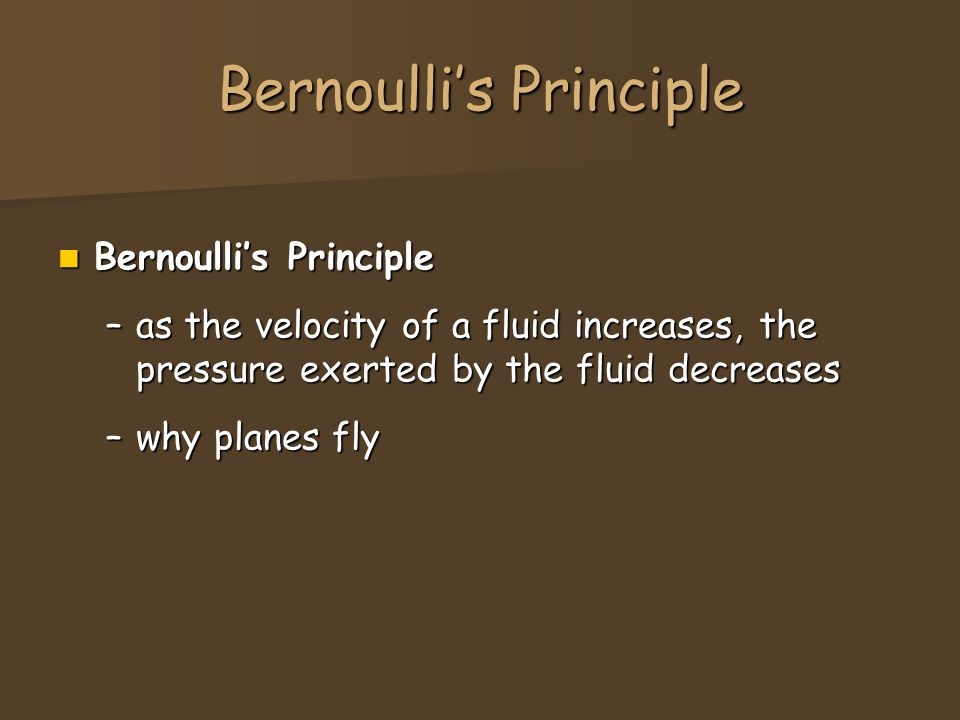 Bernoulli's Principle Bernoulli's Principle Bernoulli's Principle –as the velocity of a fluid increases, the pressure exerted by the fluid decreases –