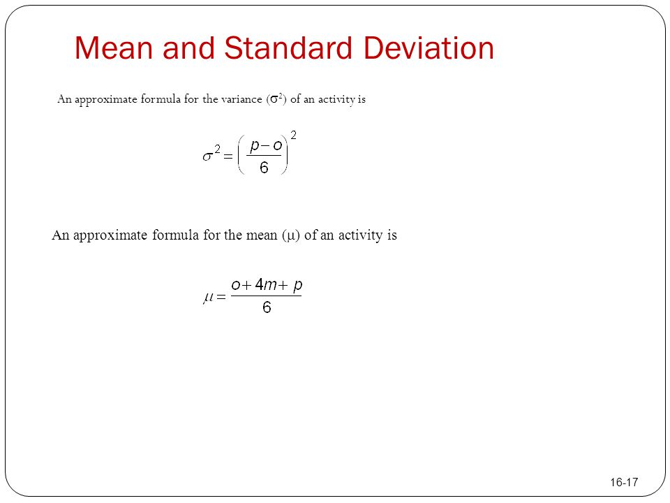 Mean and Standard Deviation An approximate formula for the variance (  2 ) of an activity is An approximate formula for the mean (  ) of an activity