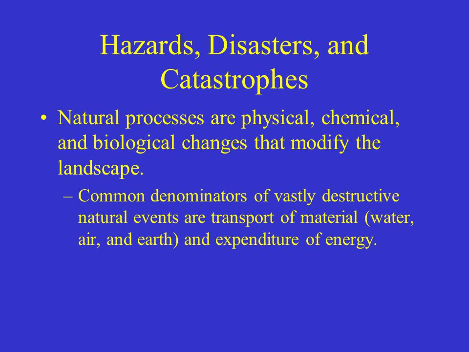 Fundamental Concepts Related to Natural Hazards –Hazards that previously produced mostly disasters are now producing catastrophes.