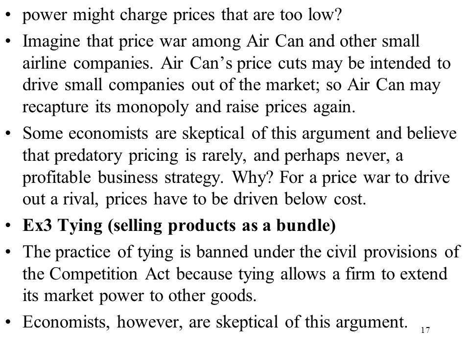 17 power might charge prices that are too low? Imagine that price war among Air Can and other small airline companies. Air Can's price cuts may be int