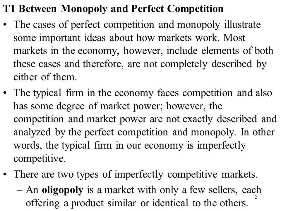 2 T1 Between Monopoly and Perfect Competition The cases of perfect competition and monopoly illustrate some important ideas about how markets work. Mo