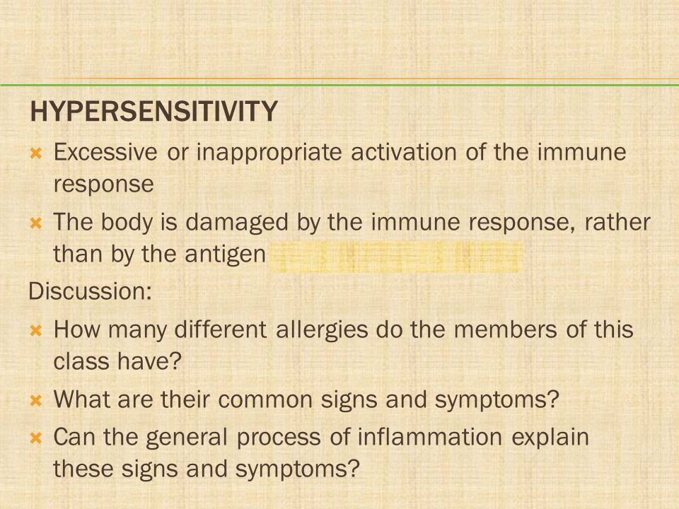 HYPERSENSITIVITY  Excessive or inappropriate activation of the immune response  The body is damaged by the immune response, rather than by the antig