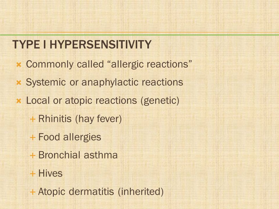 "TYPE I HYPERSENSITIVITY  Commonly called ""allergic reactions""  Systemic or anaphylactic reactions  Local or atopic reactions (genetic)  Rhinitis ("