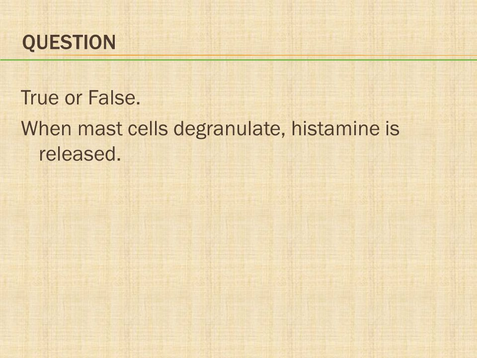 ANSWER True Rationale: Histamine is one of the first chemical mediators released during the inflammatory response as a result of mast cell degranulation.
