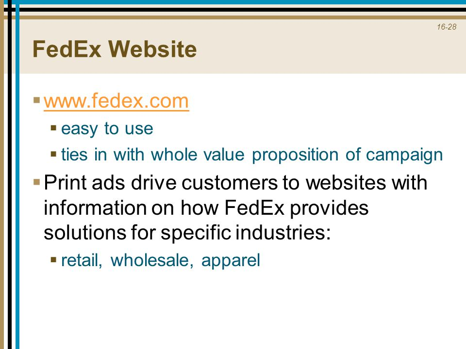 16-28 FedEx Website  www.fedex.com www.fedex.com  easy to use  ties in with whole value proposition of campaign  Print ads drive customers to webs