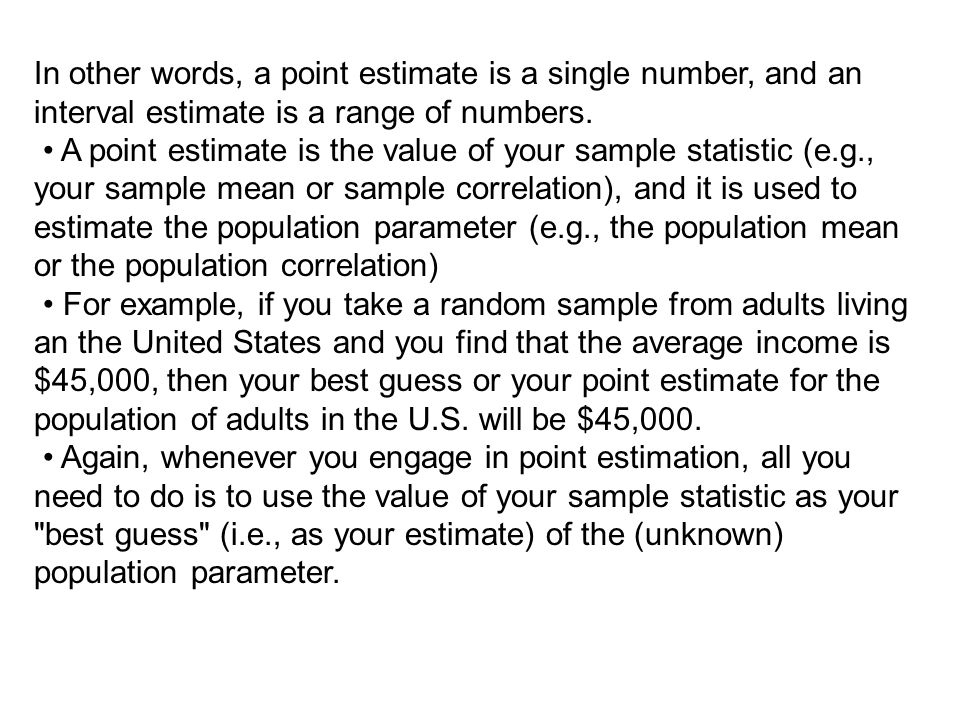 Oftentimes, we like to put an interval around our point estimates so that we realize that the actual population value is somewhat different from our point estimate because sampling error is always present in sampling.