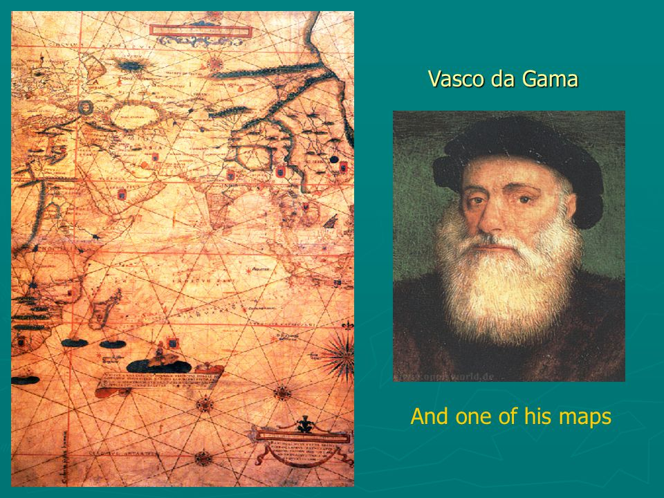 Vasco da Gama And one of his maps