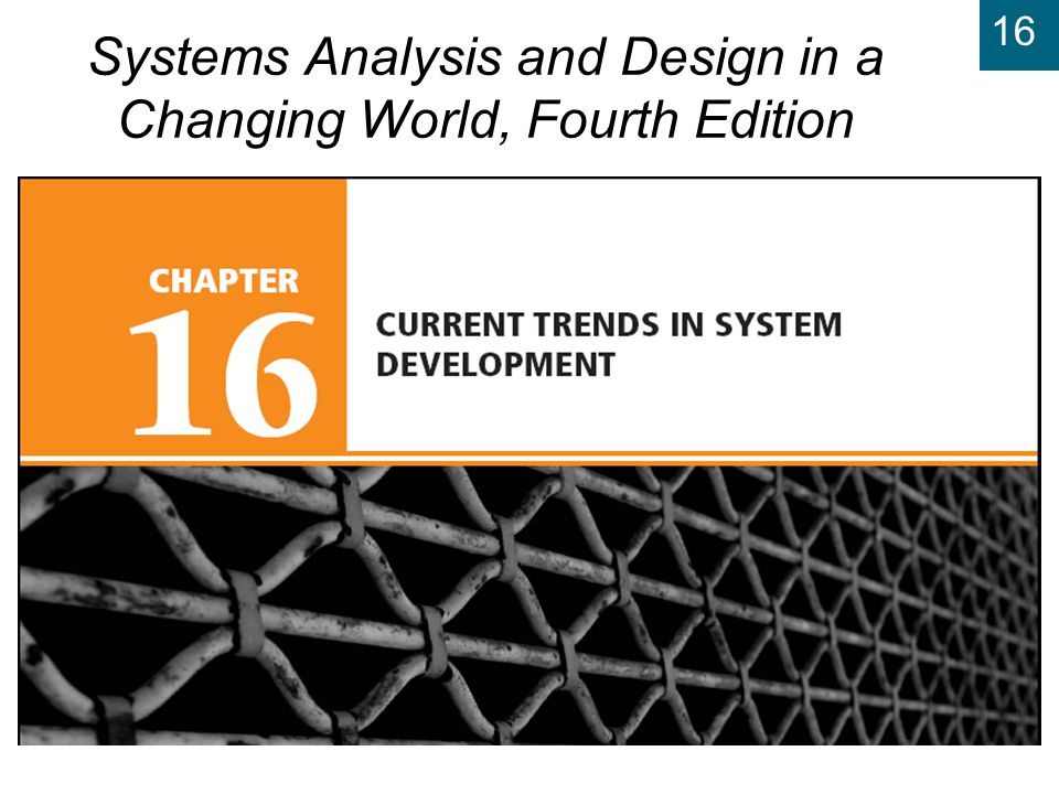 16 Systems Analysis and Design in a Changing World, 4th Edition 2 Learning Objectives u Explain the foundations for the adaptive methodologies to development u List and describe the features of the Unified Process system development methodology u List and describe the features of Agile Modeling