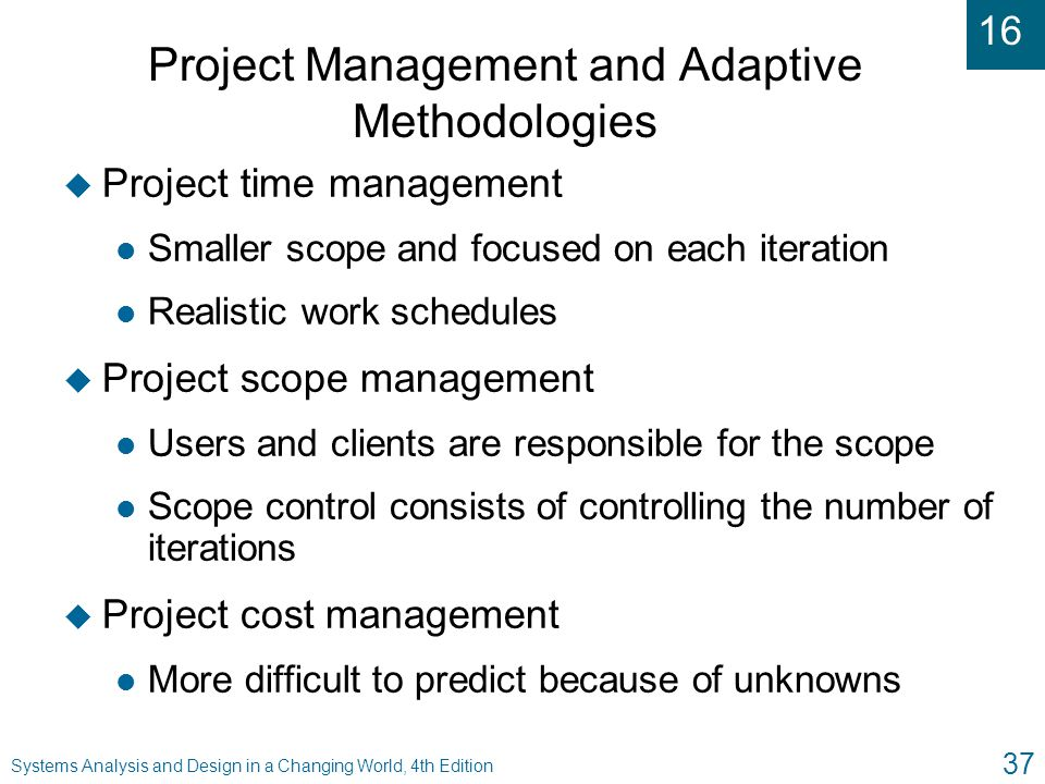 16 Systems Analysis and Design in a Changing World, 4th Edition 37 Project Management and Adaptive Methodologies u Project time management l Smaller s