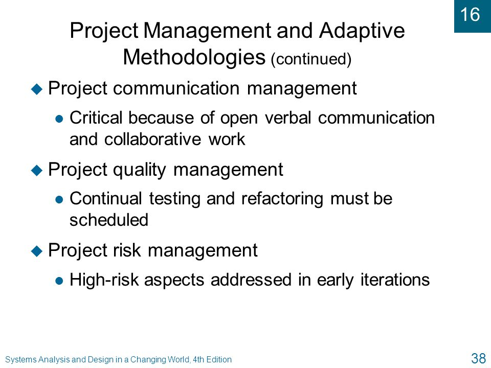 16 Systems Analysis and Design in a Changing World, 4th Edition 38 Project Management and Adaptive Methodologies (continued) u Project communication m