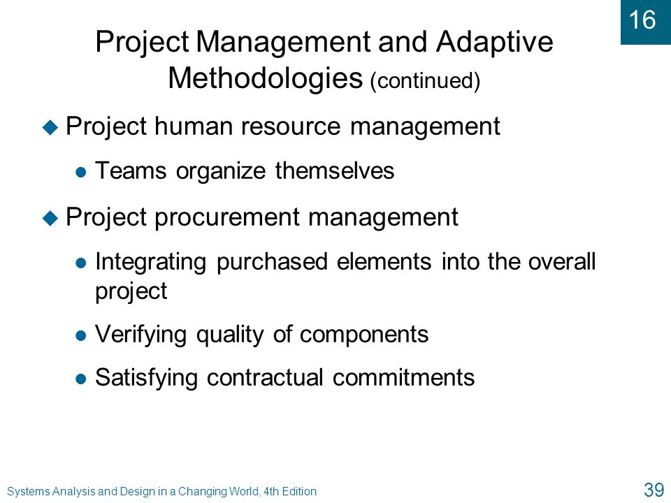 16 Systems Analysis and Design in a Changing World, 4th Edition 39 Project Management and Adaptive Methodologies (continued) u Project human resource