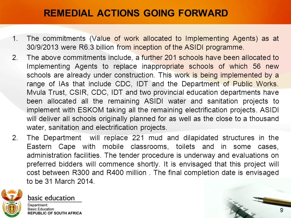 REMEDIAL ACTIONS GOING FORWARD 1.The commitments (Value of work allocated to Implementing Agents) as at 30/9/2013 were R6.3 billion from inception of the ASIDI programme.