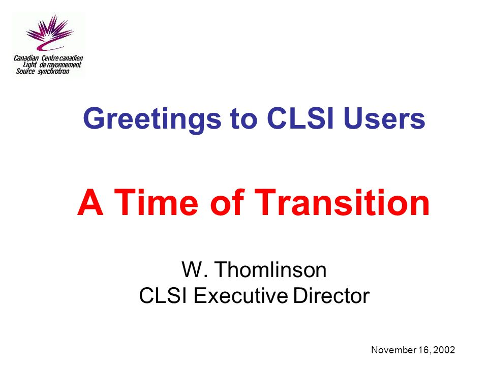 November 16, 2002 Greetings to CLSI Users A Time of Transition W.