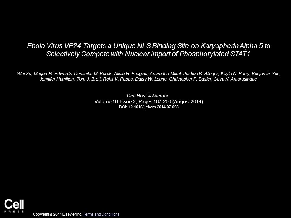 Ebola Virus VP24 Targets a Unique NLS Binding Site on Karyopherin Alpha 5 to Selectively Compete with Nuclear Import of Phosphorylated STAT1 Wei Xu, Megan R.