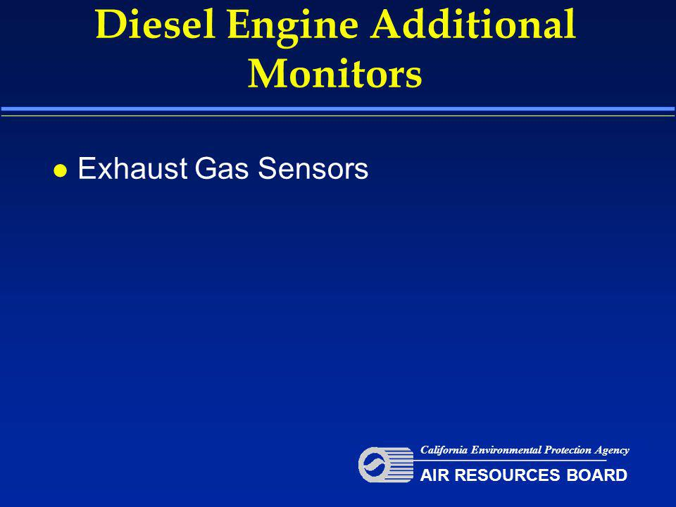 Diesel Engine Additional Monitors l Exhaust Gas Sensors California Environmental Protection Agency AIR RESOURCES BOARD