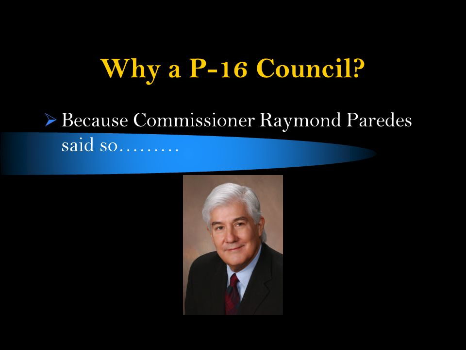 Really — Why a P-16 Council. Regions of the Great State of Texas have very different needs.