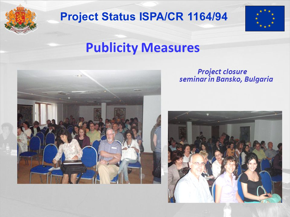 Publicity Measures Project closure seminar in Bansko, Bulgaria Project Status ISPA/CR 1164/94