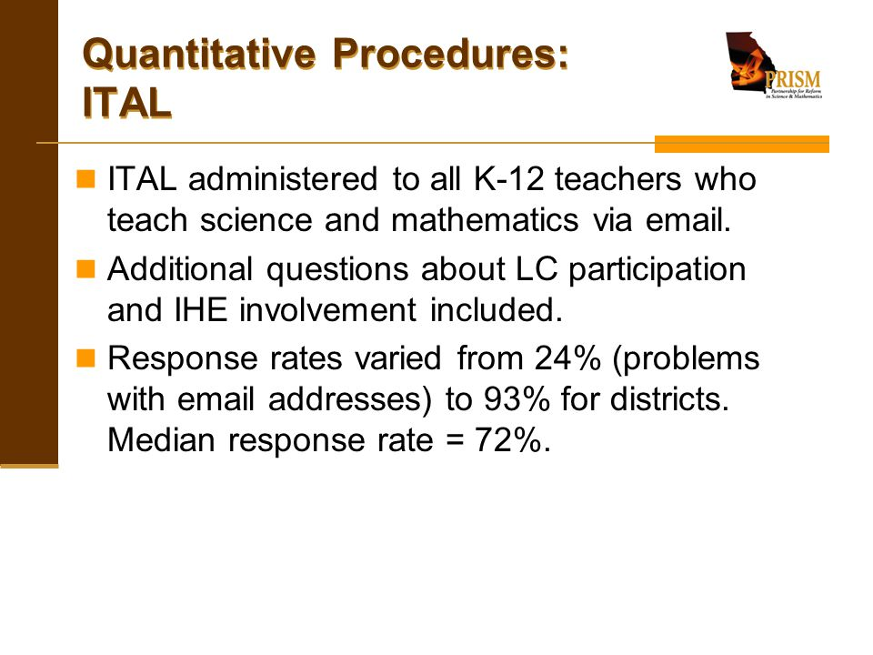 Quantitative Procedures: ITAL ITAL administered to all K-12 teachers who teach science and mathematics via email. Additional questions about LC partic