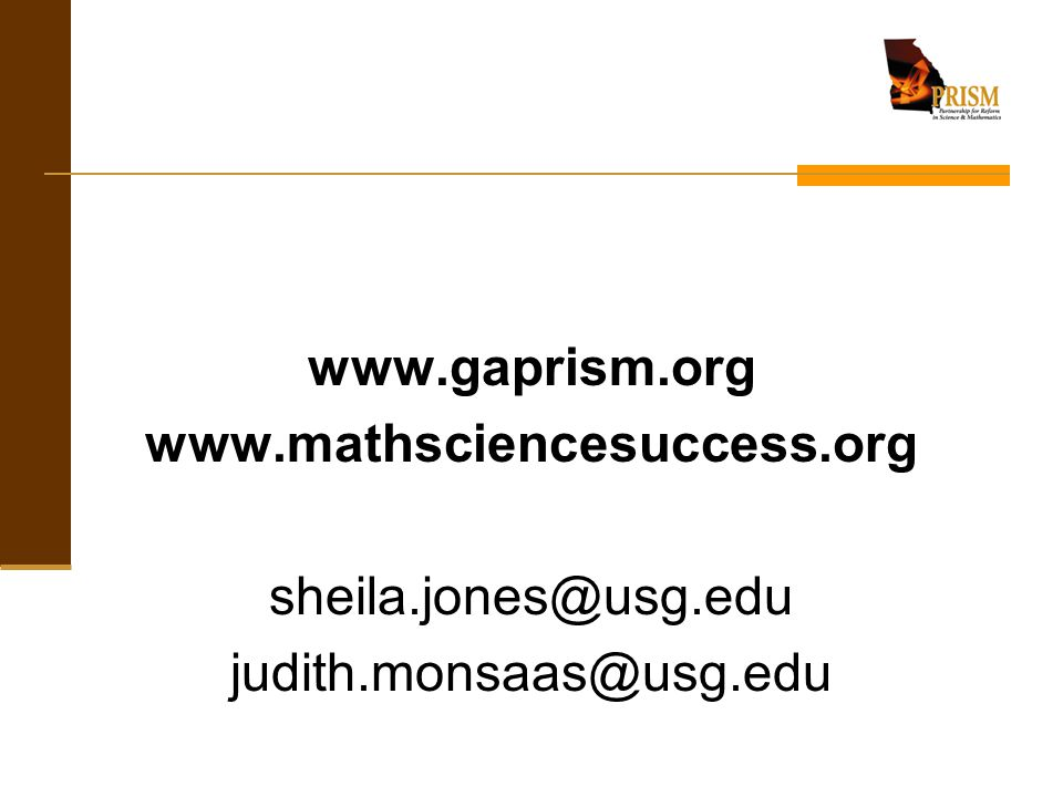 www.gaprism.org www.mathsciencesuccess.org sheila.jones@usg.edu judith.monsaas@usg.edu