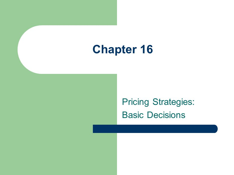 Chapter 16 Pricing Strategies: Basic Decisions