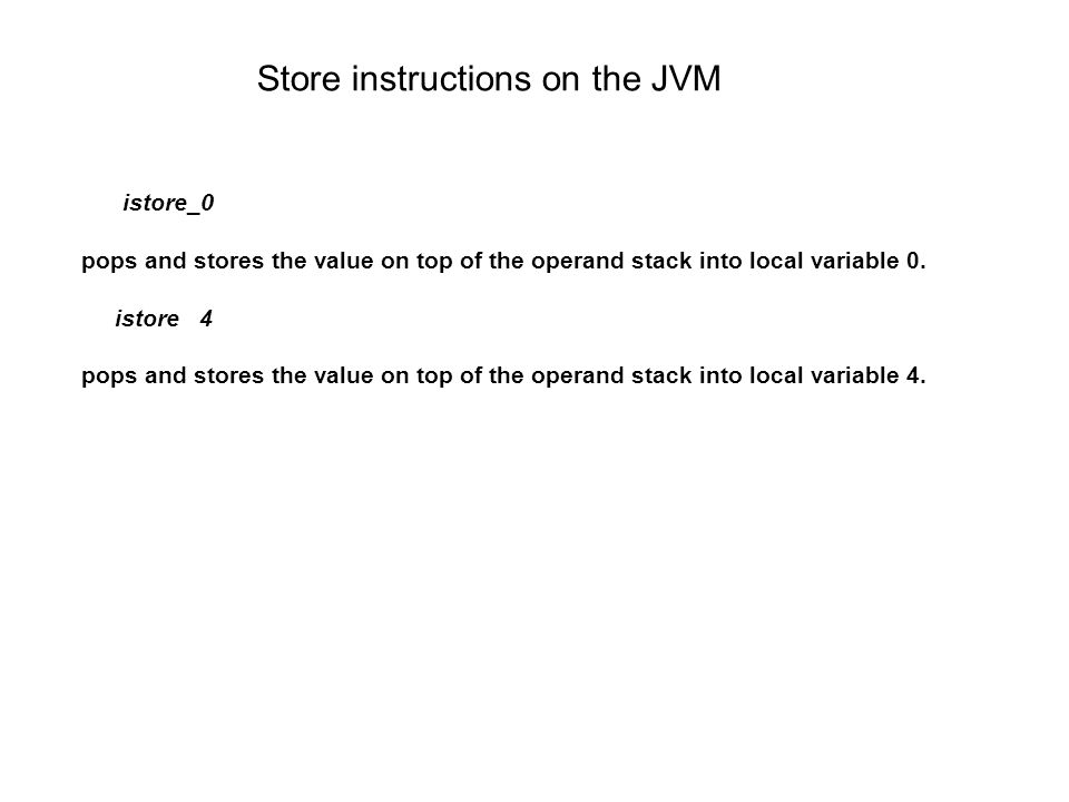 istore_0 pops and stores the value on top of the operand stack into local variable 0.