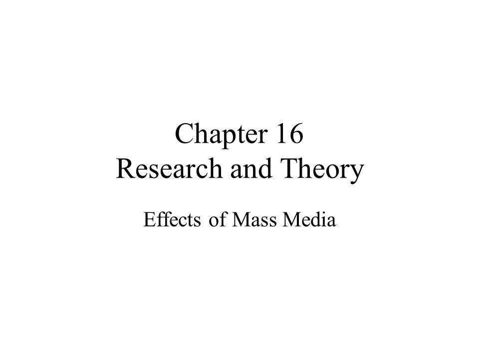 Chapter 16 Research and Theory Effects of Mass Media