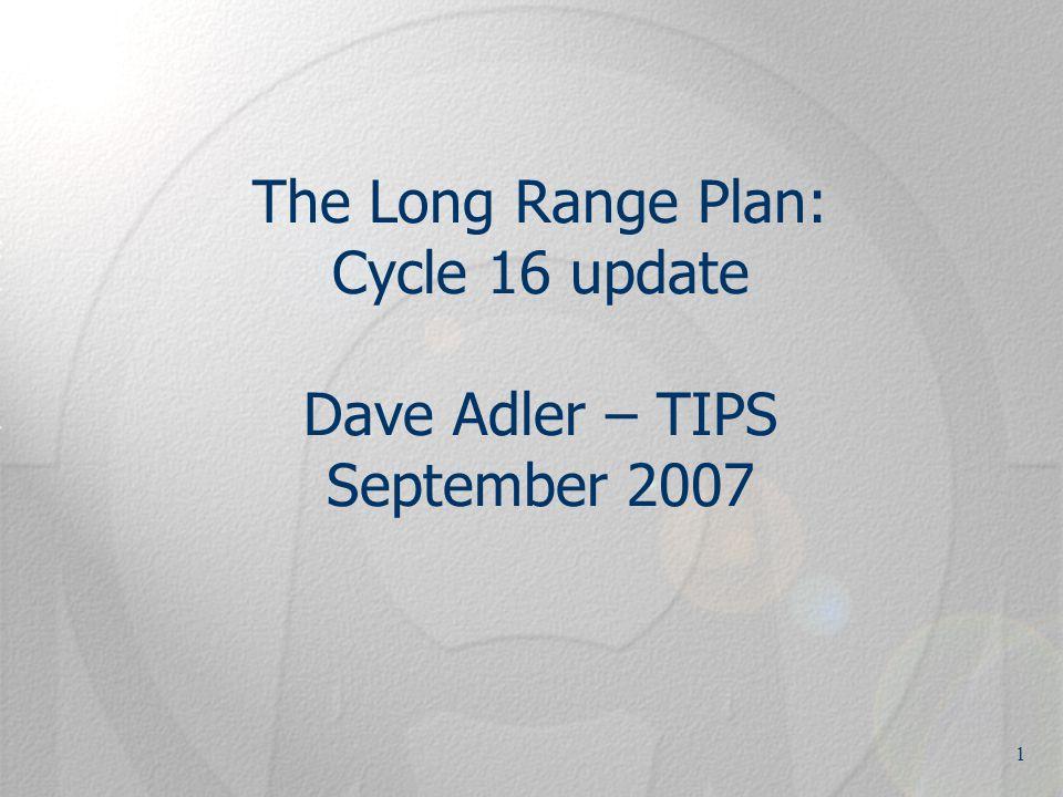 1 The Long Range Plan: Cycle 16 update Dave Adler – TIPS September 2007