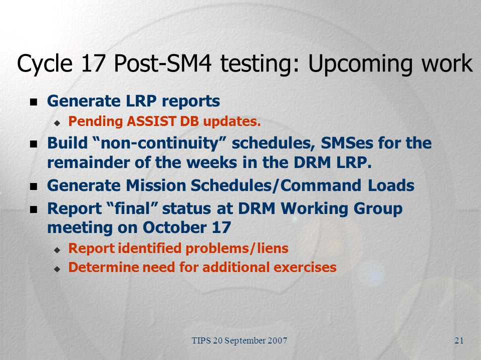 TIPS 20 September 200721 Cycle 17 Post-SM4 testing: Upcoming work Generate LRP reports  Pending ASSIST DB updates.