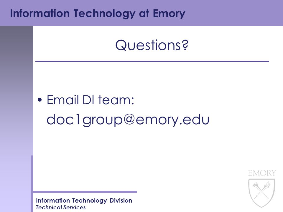 Information Technology at Emory Information Technology Division Technical Services Questions.