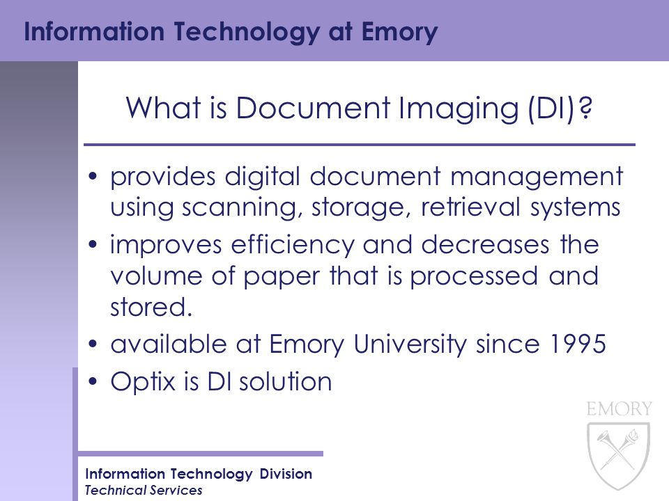 Information Technology at Emory Information Technology Division Technical Services What is Document Imaging (DI).