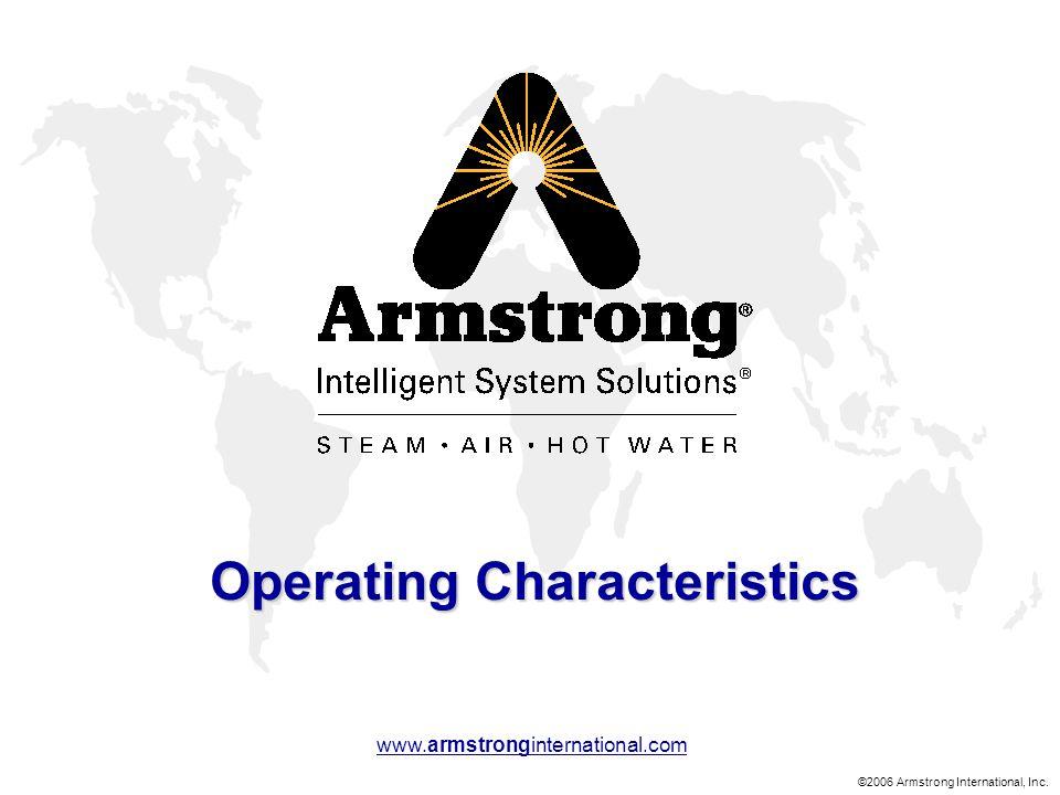 ©2006 Armstrong International, Inc. www.armstronginternational.com Operating Characteristics