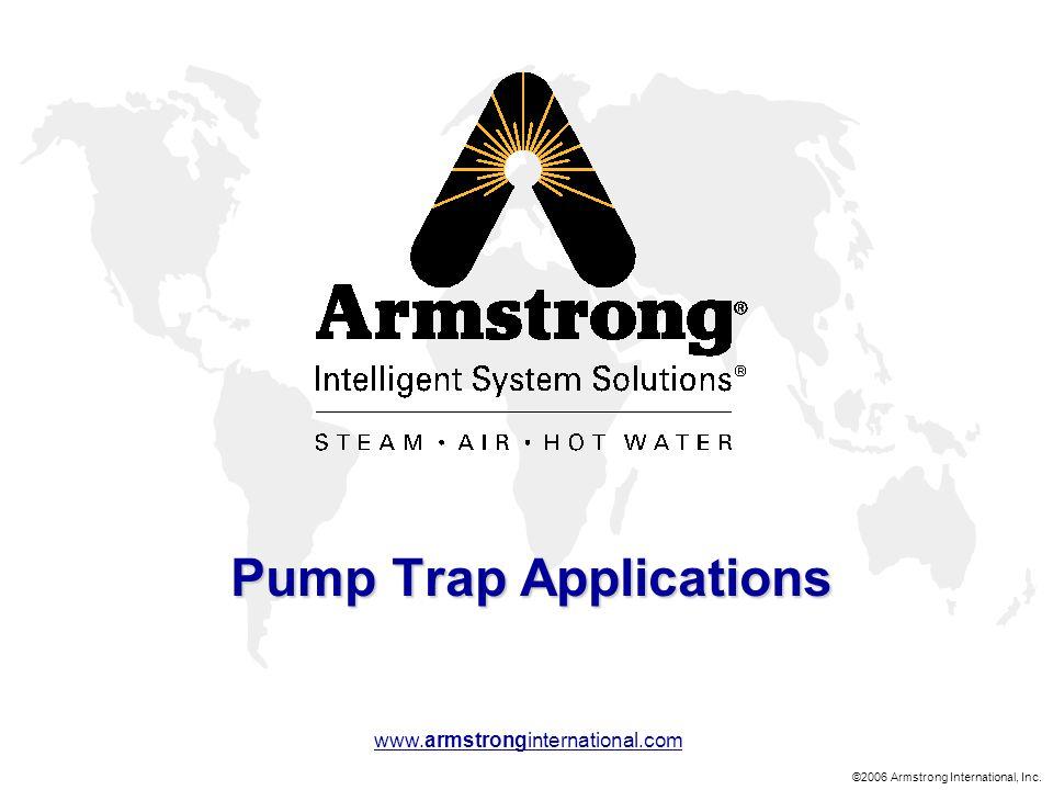 ©2006 Armstrong International, Inc. www.armstronginternational.com Pump Trap Applications