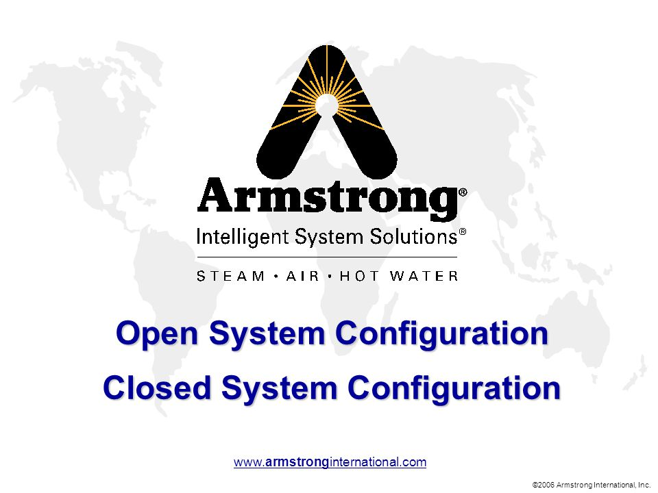 ©2006 Armstrong International, Inc. www.armstronginternational.com Open System Configuration Closed System Configuration