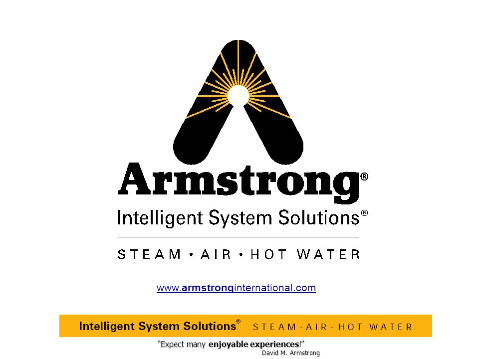 """""""Expect many enjoyable experiences!"""" David M. Armstrong www.armstronginternational.com"""