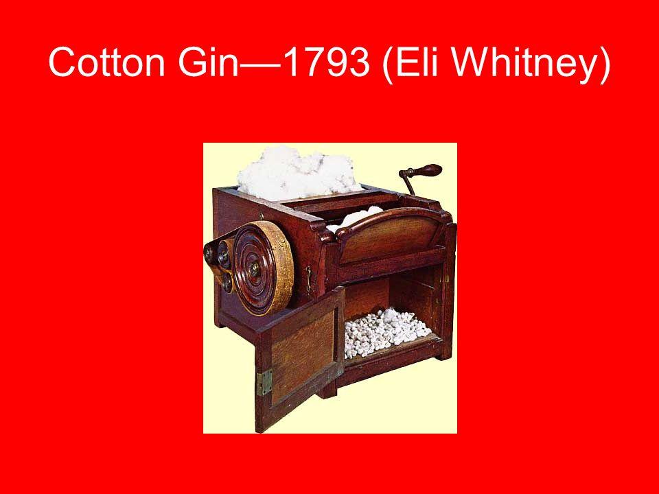 Cotton Gin—1793 (Eli Whitney)