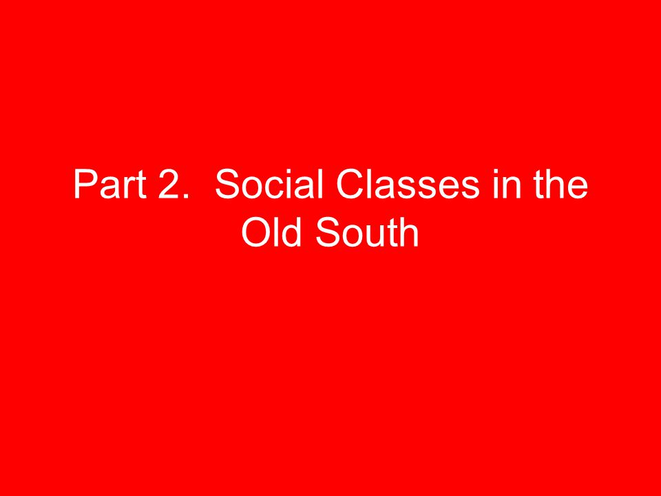 Part 2. Social Classes in the Old South