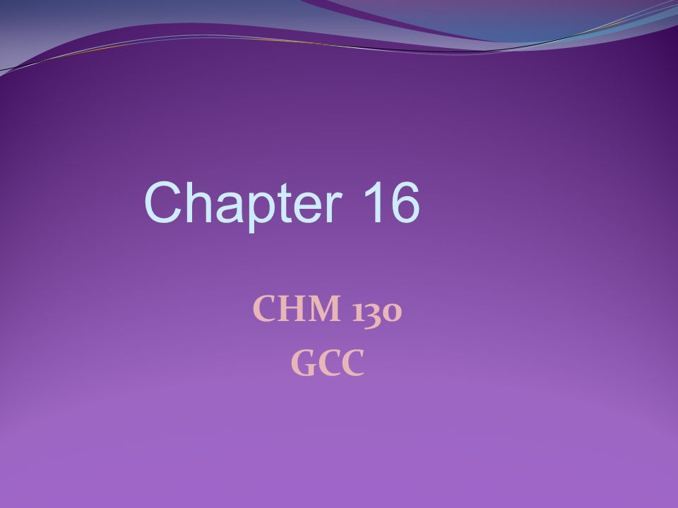CHM 130 GCC Chapter 16