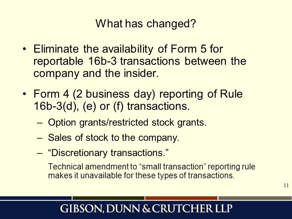 11 What has changed? Eliminate the availability of Form 5 for reportable 16b-3 transactions between the company and the insider. Form 4 (2 business da
