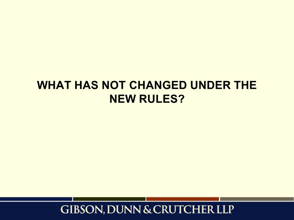 WHAT HAS NOT CHANGED UNDER THE NEW RULES?