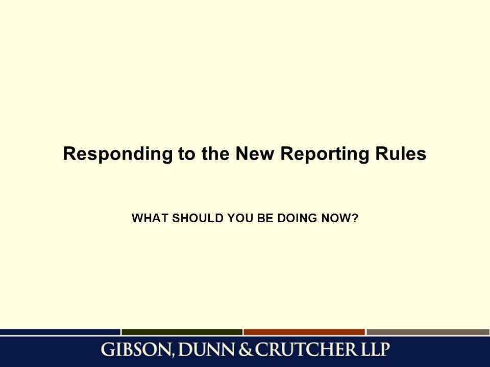 Responding to the New Reporting Rules WHAT SHOULD YOU BE DOING NOW