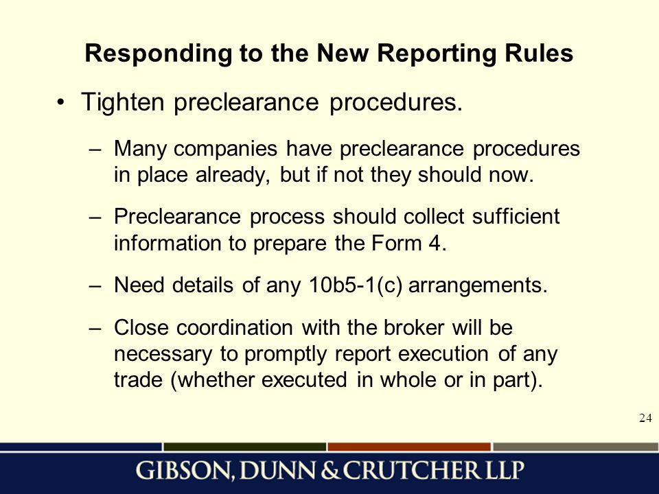 24 Responding to the New Reporting Rules Tighten preclearance procedures. –Many companies have preclearance procedures in place already, but if not th