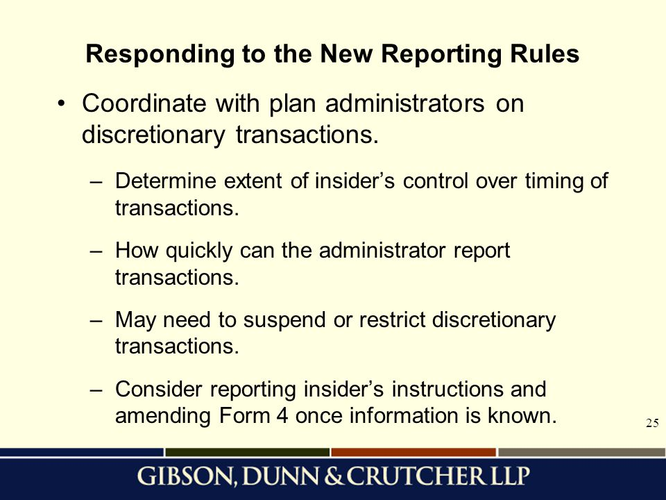 25 Responding to the New Reporting Rules Coordinate with plan administrators on discretionary transactions.