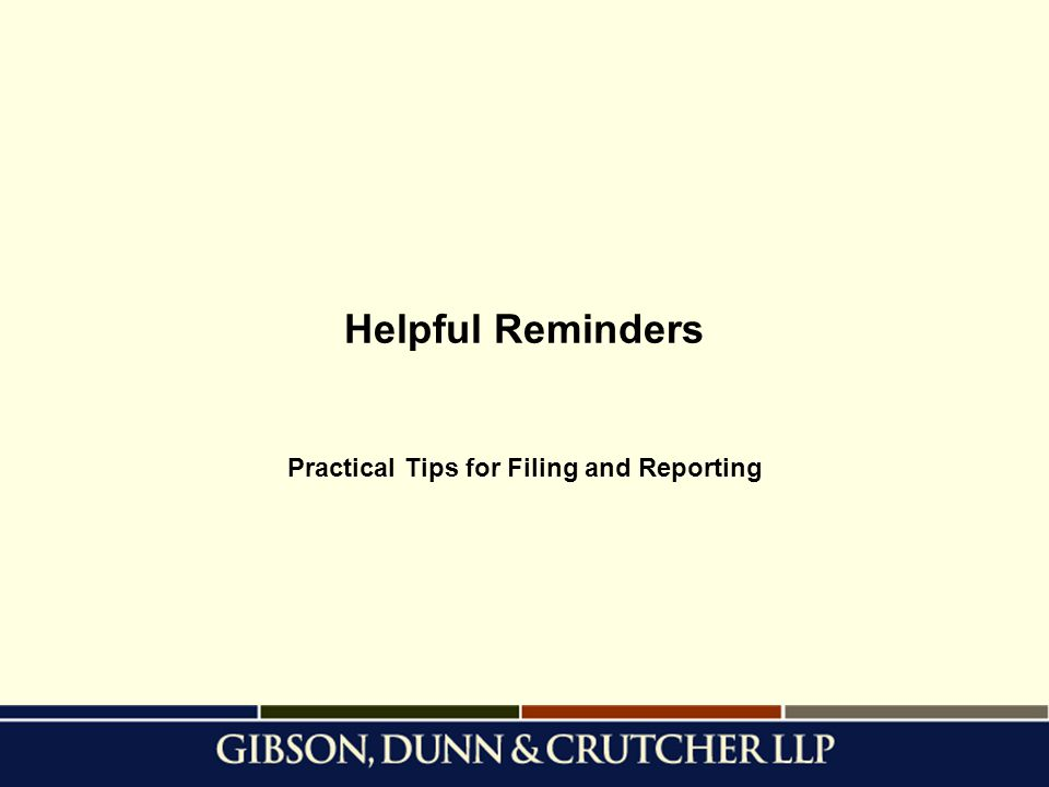 Helpful Reminders Practical Tips for Filing and Reporting