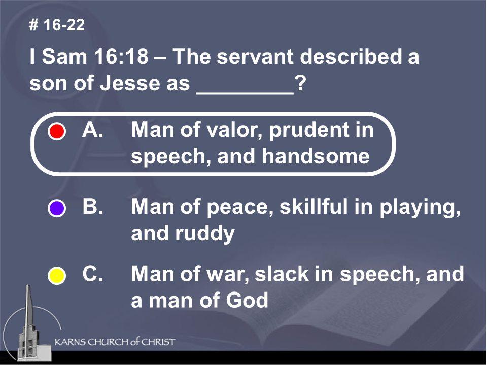 I Sam 16:18 – The servant described a son of Jesse as ________.