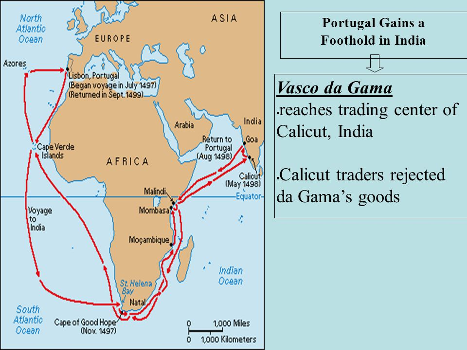 Portugal Gains a Foothold in India Vasco da Gama  reaches trading center of Calicut, India  Calicut traders rejected da Gama's goods