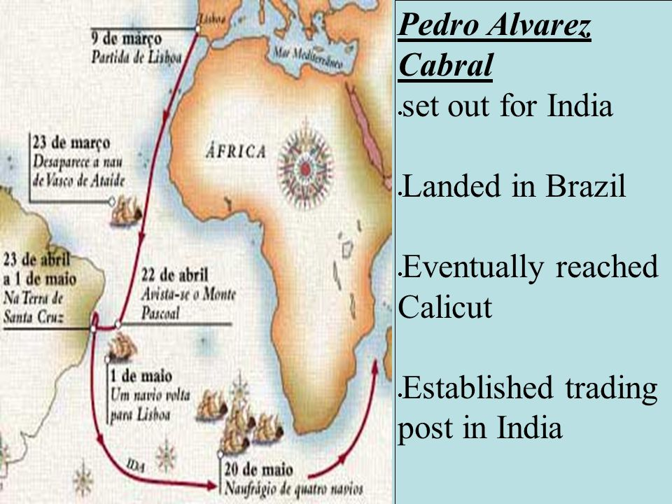 Pedro Alvarez Cabral  set out for India  Landed in Brazil  Eventually reached Calicut  Established trading post in India