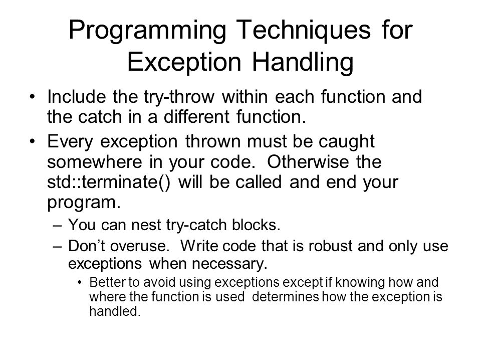 Programming Techniques for Exception Handling Include the try-throw within each function and the catch in a different function.