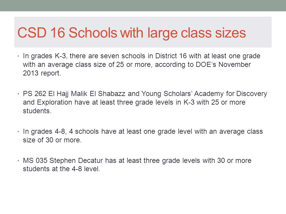 CSD 16 Schools with large class sizes In grades K-3, there are seven schools in District 16 with at least one grade with an average class size of 25 o