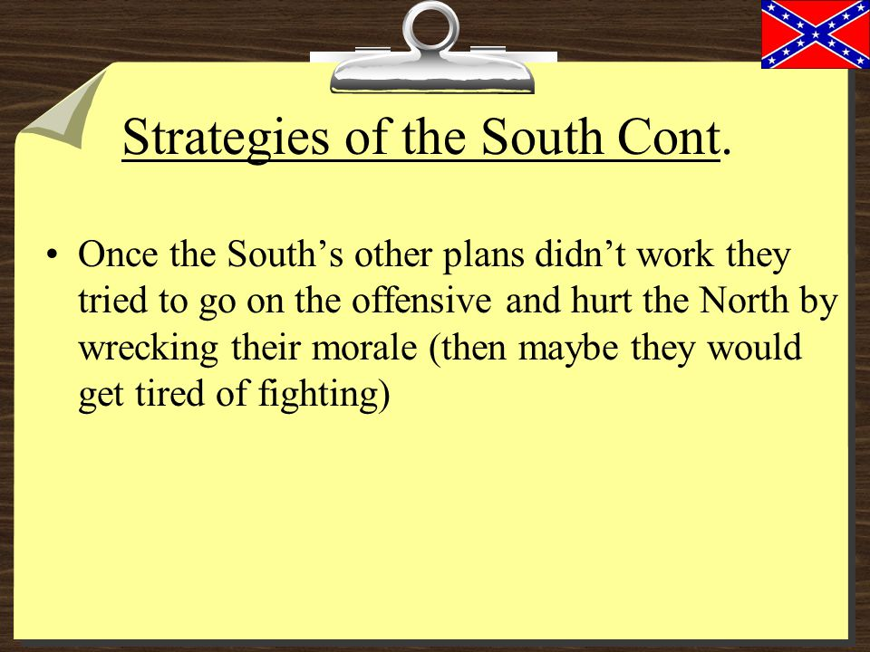 Strategies of the South Defensive position only They hoped that the North would soon get tired of fighting and agree to leave them alone.