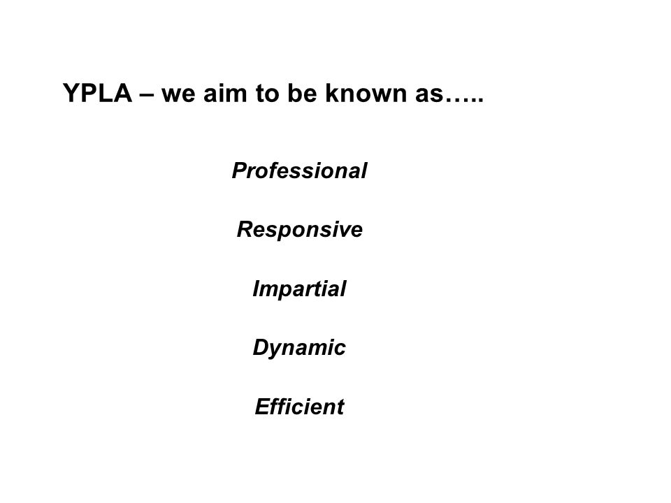 YPLA – we aim to be known as….. Professional Responsive Impartial Dynamic Efficient